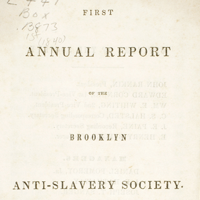 [Cover of Annual Report of the Brooklyn Anti-Slavery Society] printed by W.S. Dorr, 1840. Negative #85469d. Collection of The New-York Historical Society.