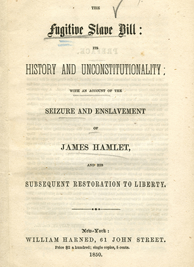 The Fugitive slave bill its history and unconstitutionality. William Harned. 1850. Slavery pamphlet collection. PAMP AFAS-3. Brooklyn Historical Society.